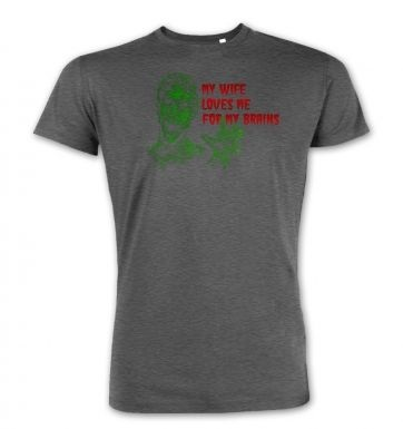 Wife Loves Me For My Brains  premium t-shirt
