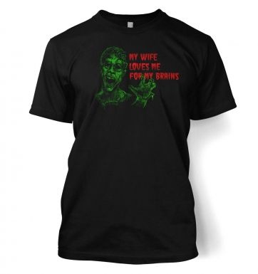Wife Loves Me For My Brains  t-shirt