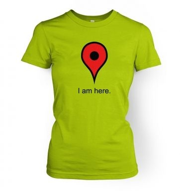 I Am Here women's t-shirt