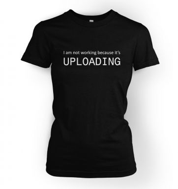 I Am Not Working Because It's Uploading womens IT t-shirt