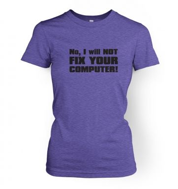 I Will NOT Fix Your Computer  womens t-shirt