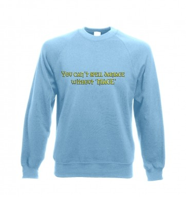 You Can't Spell Damage Without Mage sweatshirt