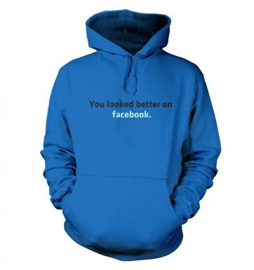 You Looked Better On Facebook   hoodie