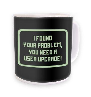 I Found Your Problem mug