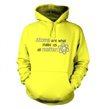 Atoms matter hoodie