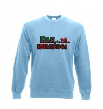 Bah humbug!  sweatshirt