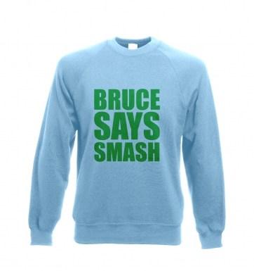 Bruce Says Smash sweatshirt