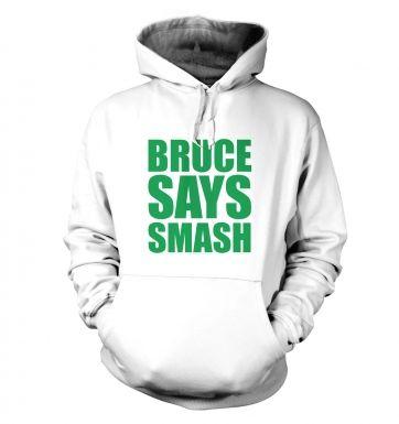 Bruce Says Smash hoodie