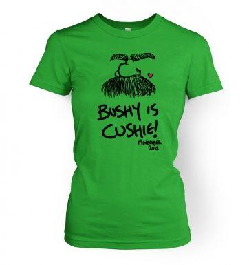 Bushy is cushie!   womens t-shirt