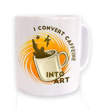 Convert Caffeine Into Art mug