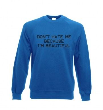 Don't Hate Me Because I'm Beautiful sweatshirt