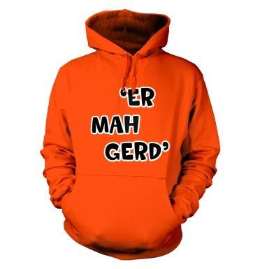ER MAH GERD hoodie