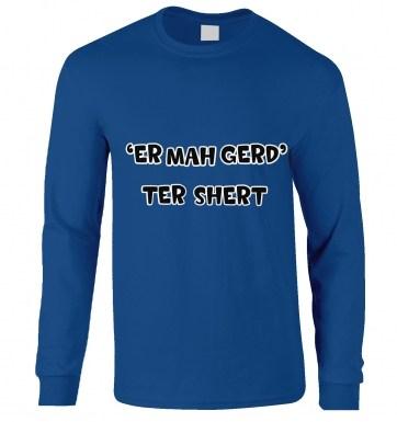 Er Mah Gerd Ter Shert long-sleeved t-shirt