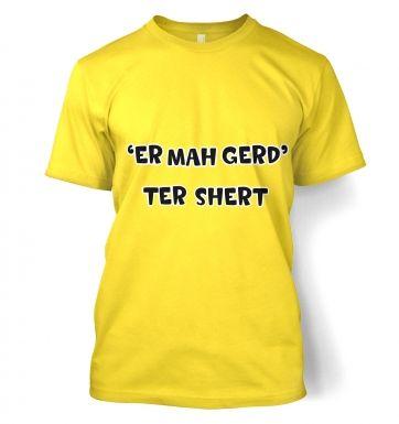 ER MAH GERD  TER SHERT   t-shirt