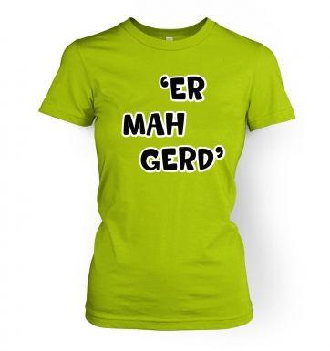 ER MAH GERD   womens t-shirt