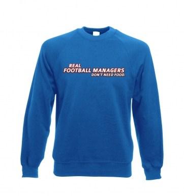 Football Managers Need No Food sweatshirt