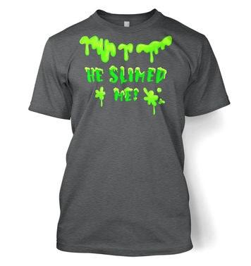 He Slimed Me t-shirt
