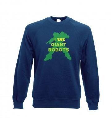I <3 Giant Robots sweatshirt