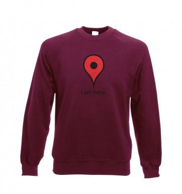 I Am Here sweatshirt