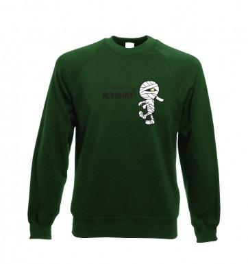 I Love My Mummy sweatshirt