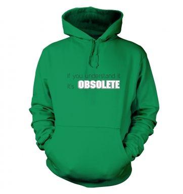 Its Obsolete hoodie