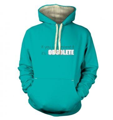 Its Obsolete  hoodie (premium)