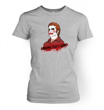I Wanna Play A Game womens t-shirt