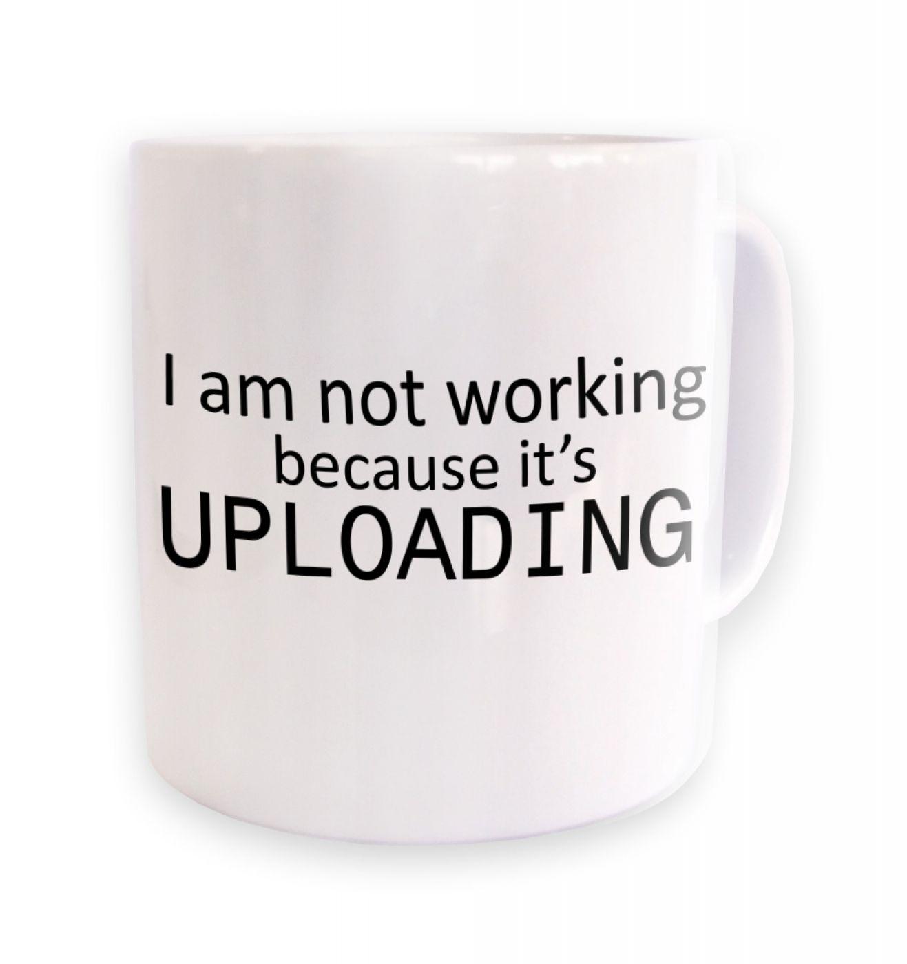 I Am Not Working Because It's Uploading IT mug
