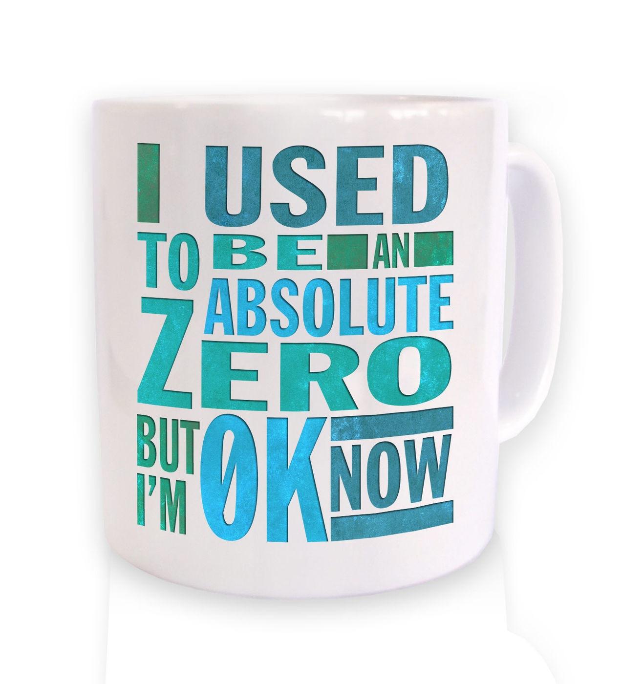 Absolute Zero 0K Now mug - funny science slogan coffee mug