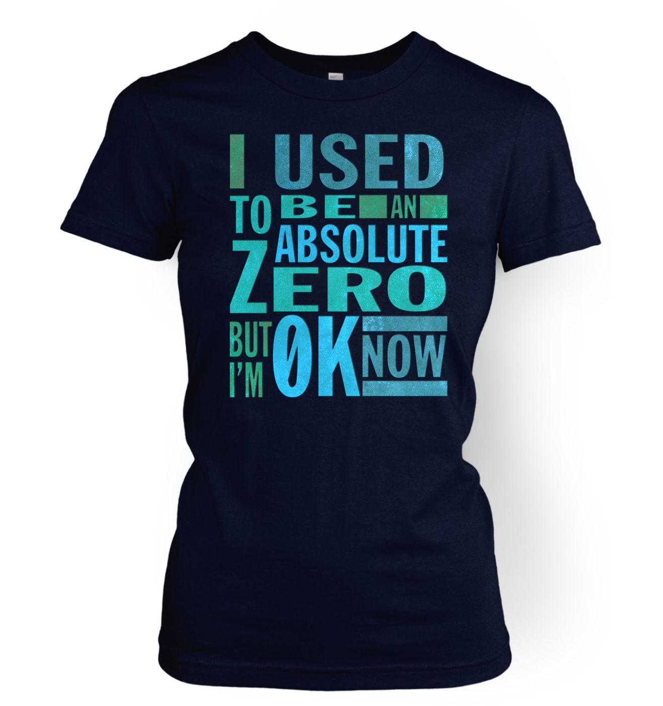 Absolute Zero 0K Now women's t-shirt - funny science slogan women's tshirt