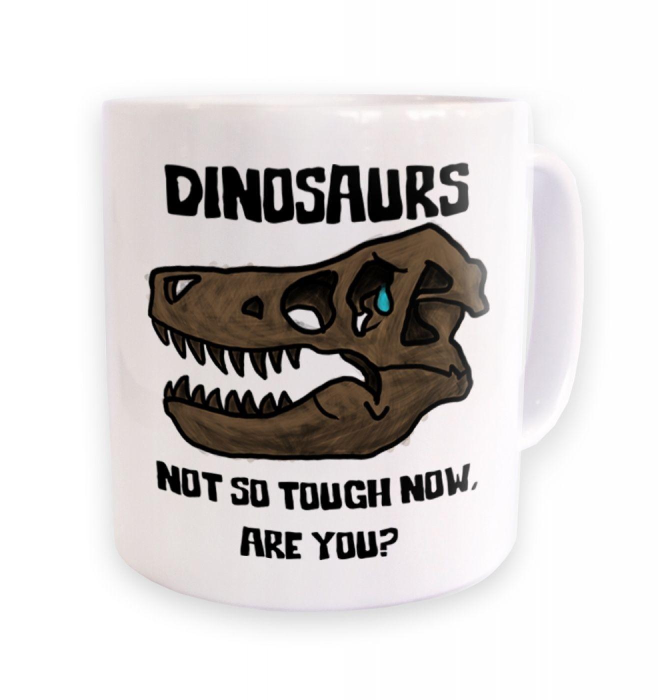 Dinosaurs Not So Tough ceramic coffee mug