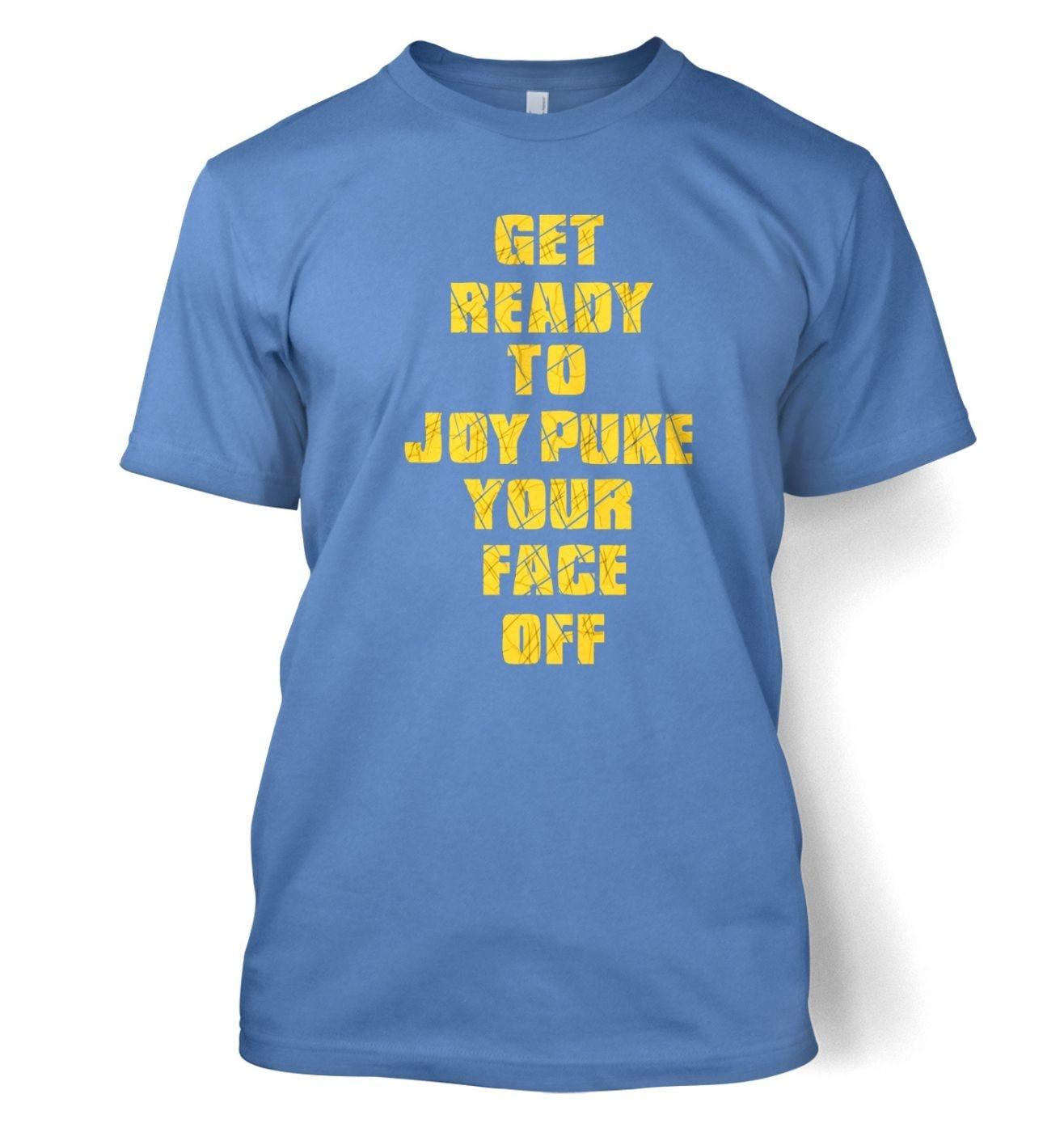 Get Ready To Joy Puke Your Face Off men's t-shirt