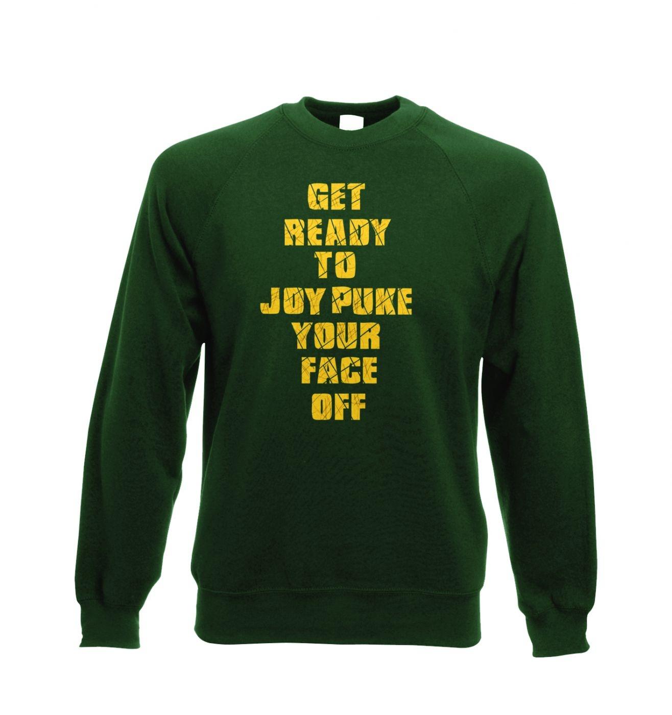 Get Ready To Joy Puke Your Face Off crewneck sweatshirt