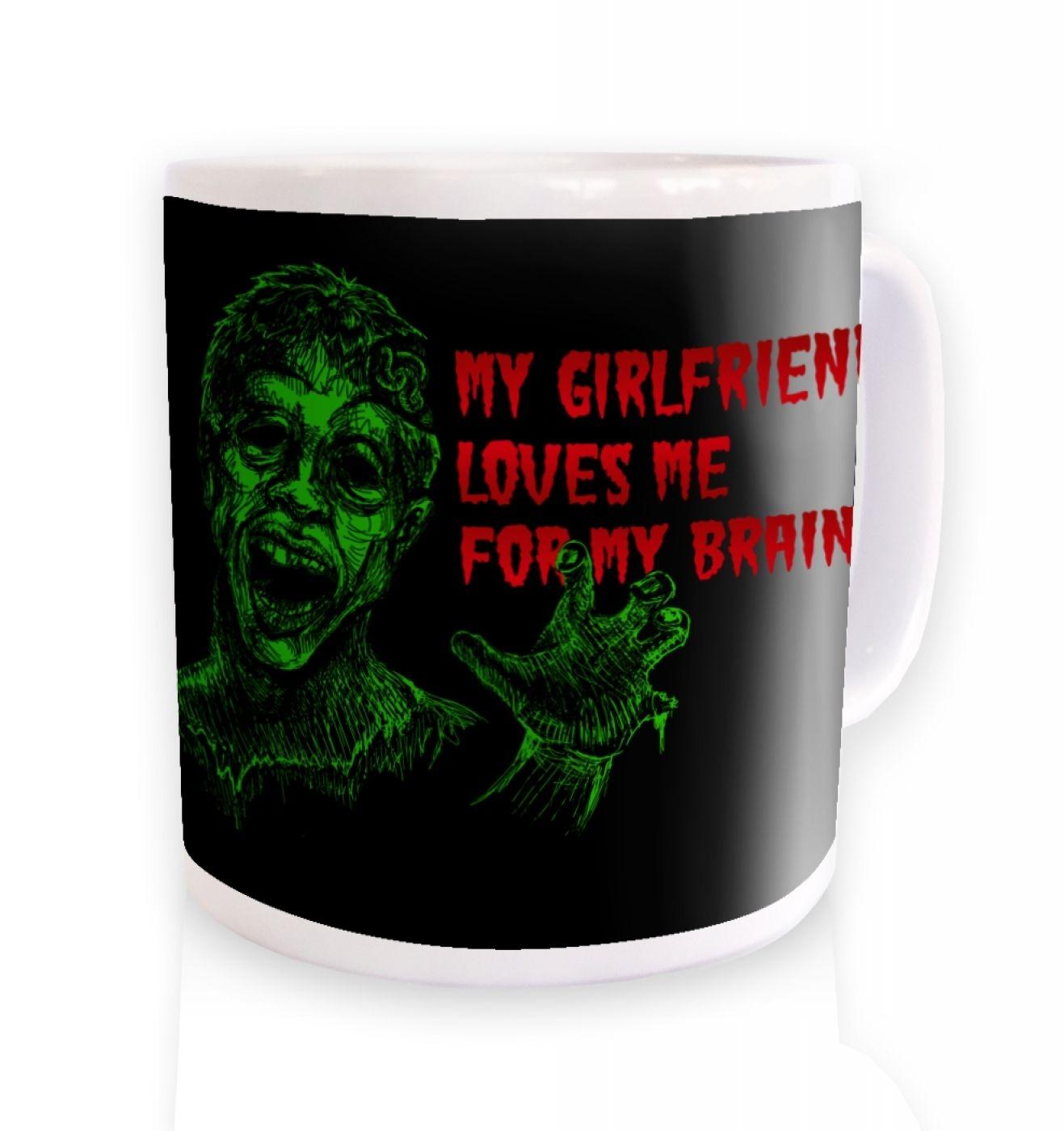 Girlfriend Loves Me For My Brains Mug