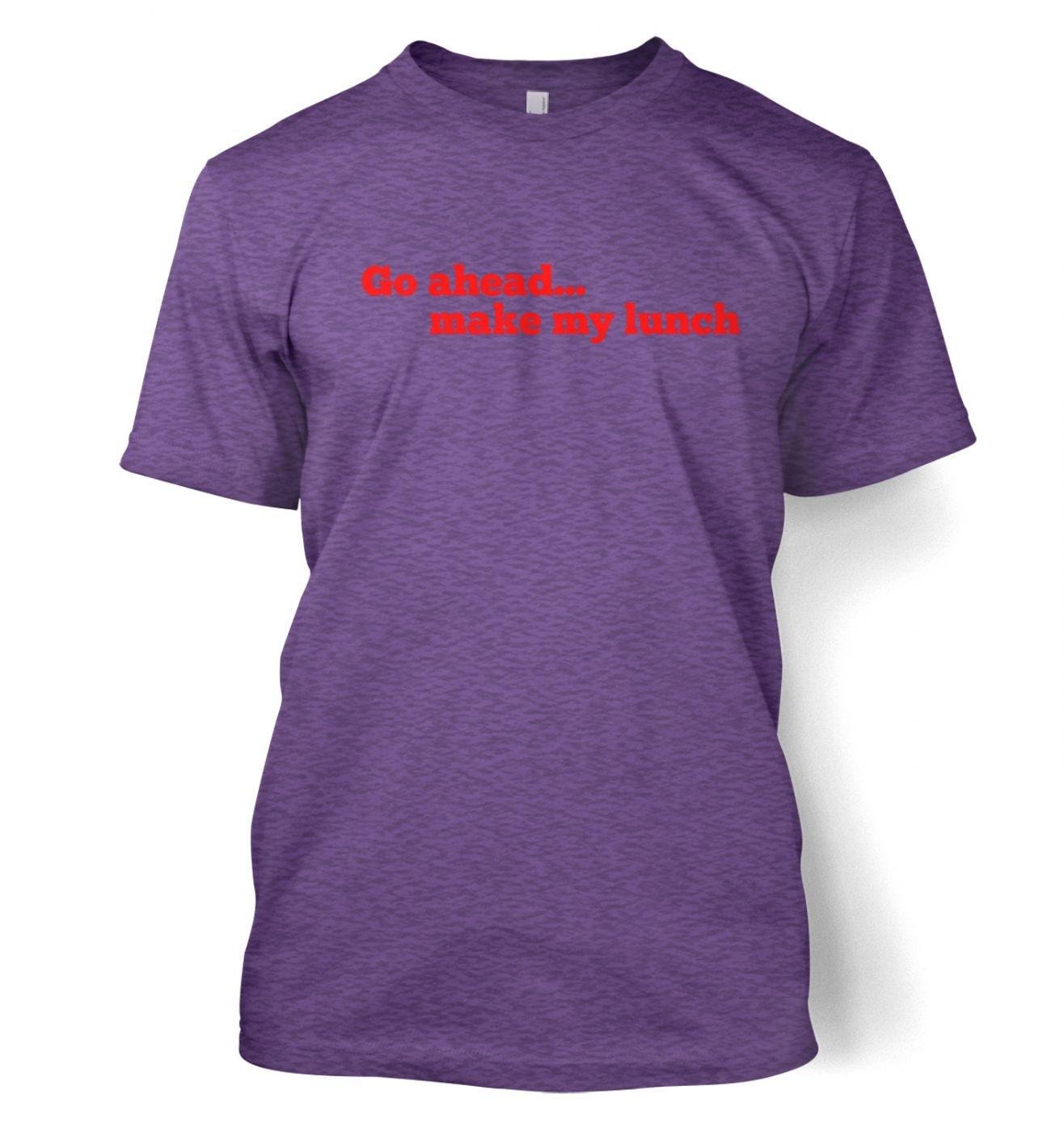 Go ahead make my lunch Men's t-shirt