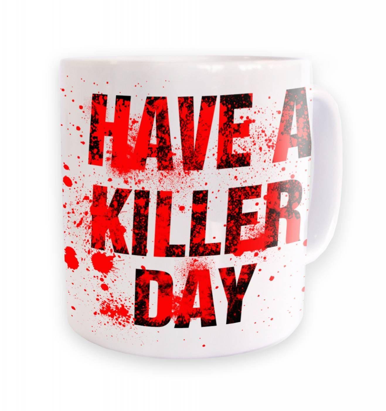 Have A Killer day ceramic coffee mug