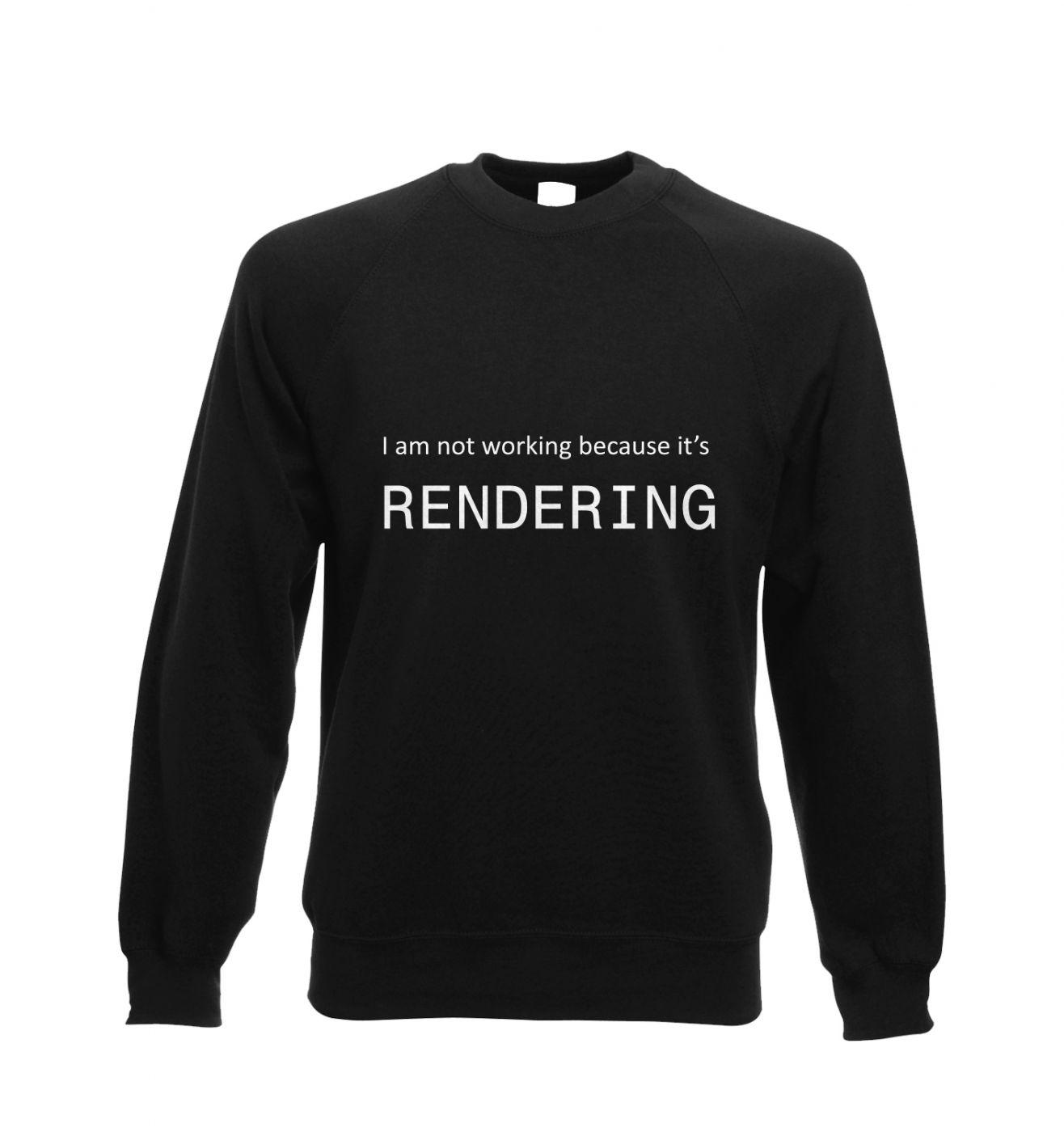 I Am Not Working Because It's Rendering IT sweatshirt