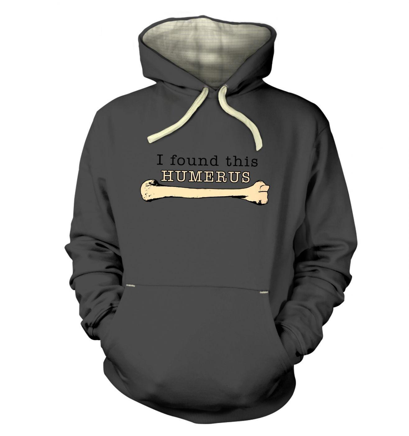 I Found This Humerus hoodie (premium)
