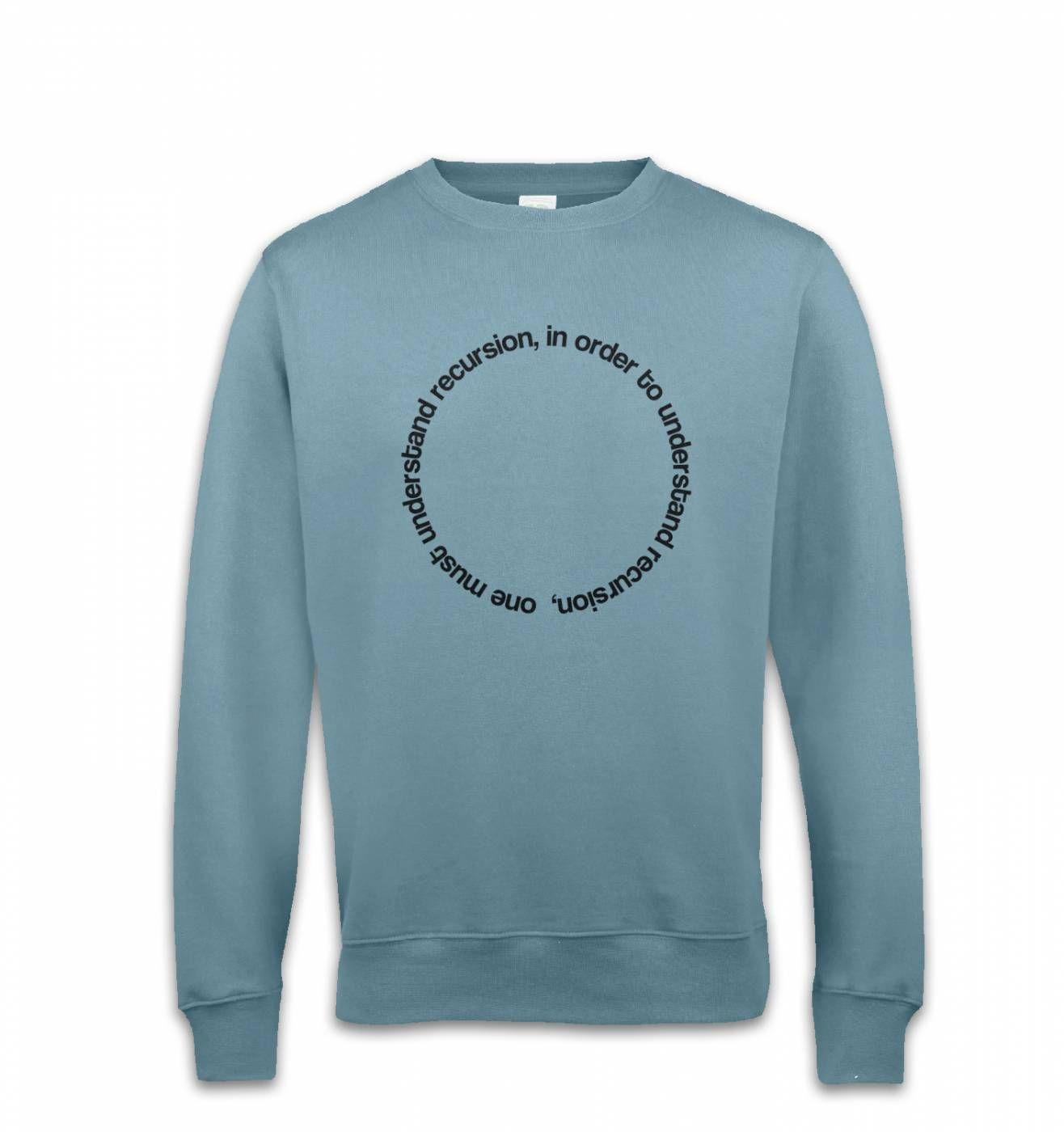 In Order To Understand Recursion sweatshirt