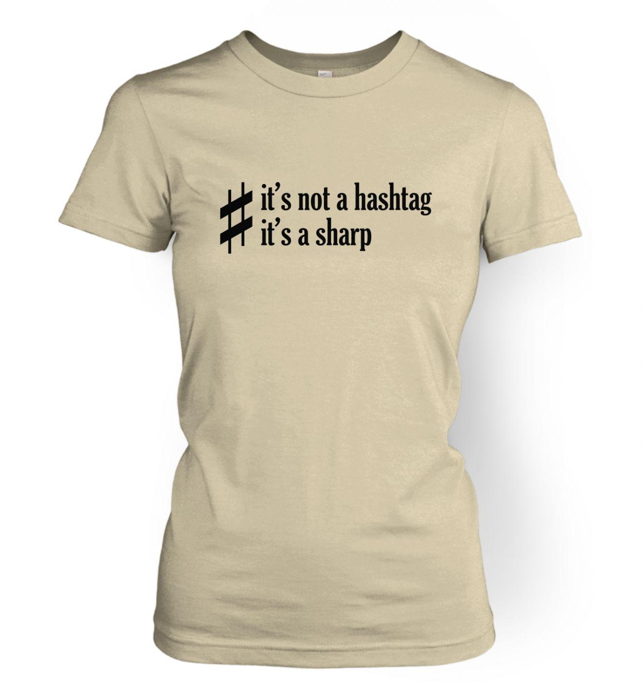 It's Not A Hashtag It's A Sharp women's t-shirt