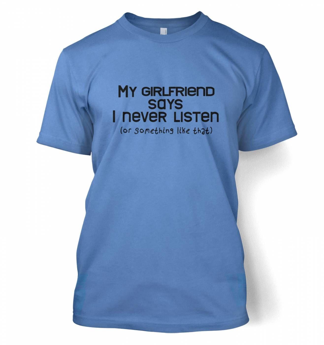 My Girlfriend Says I Never Listen t-shirt