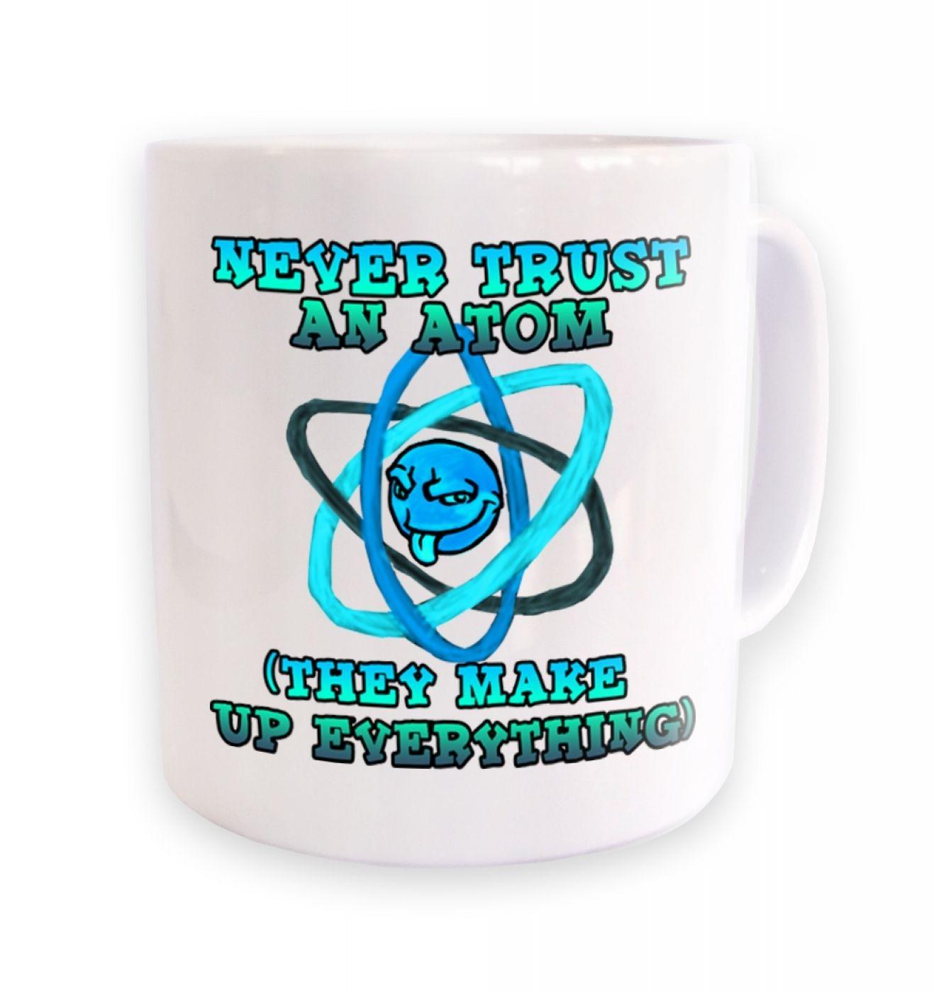 Never Trust An Atom ceramic coffee mug