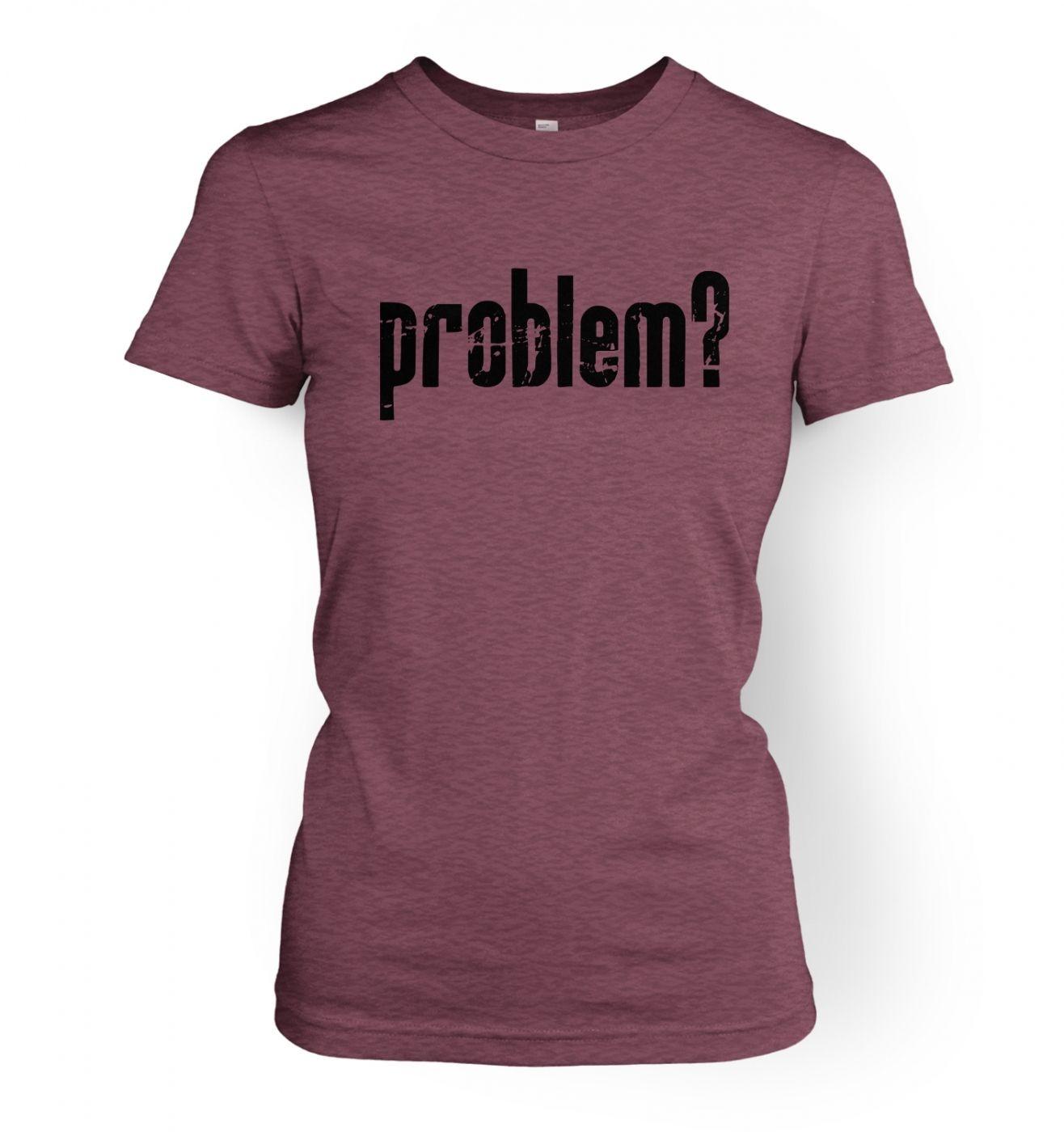 Problem? women's t-shirt