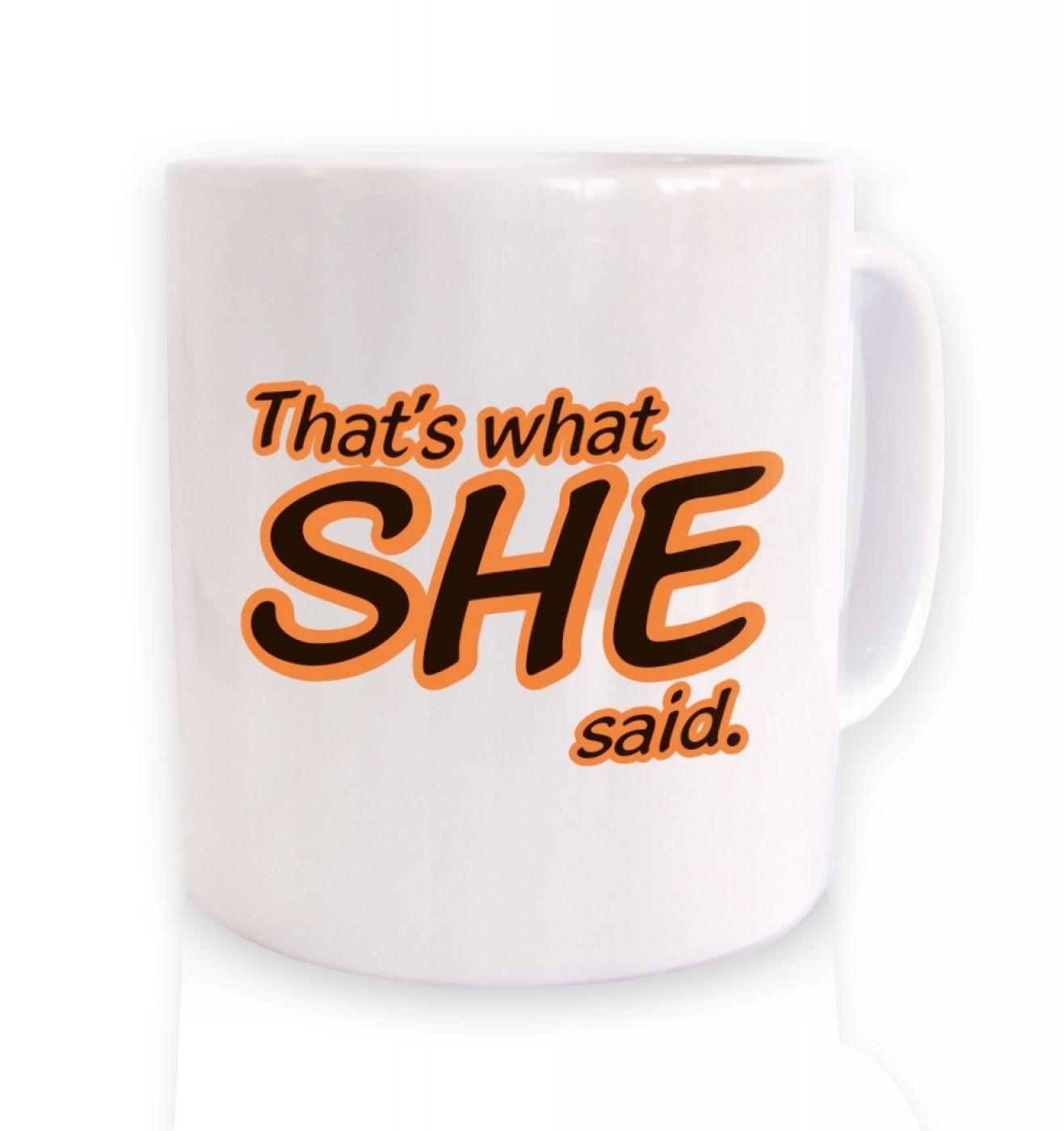 That's What SHE Said ceramic coffee mug