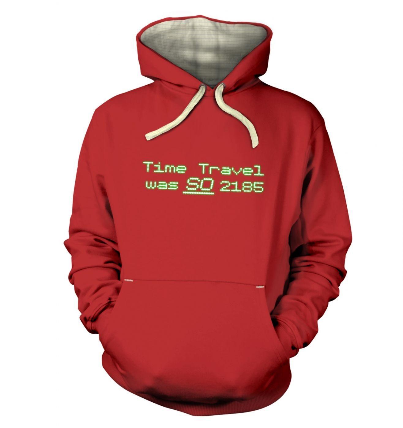 Time Travel Was So 2185 hoodie (premium)