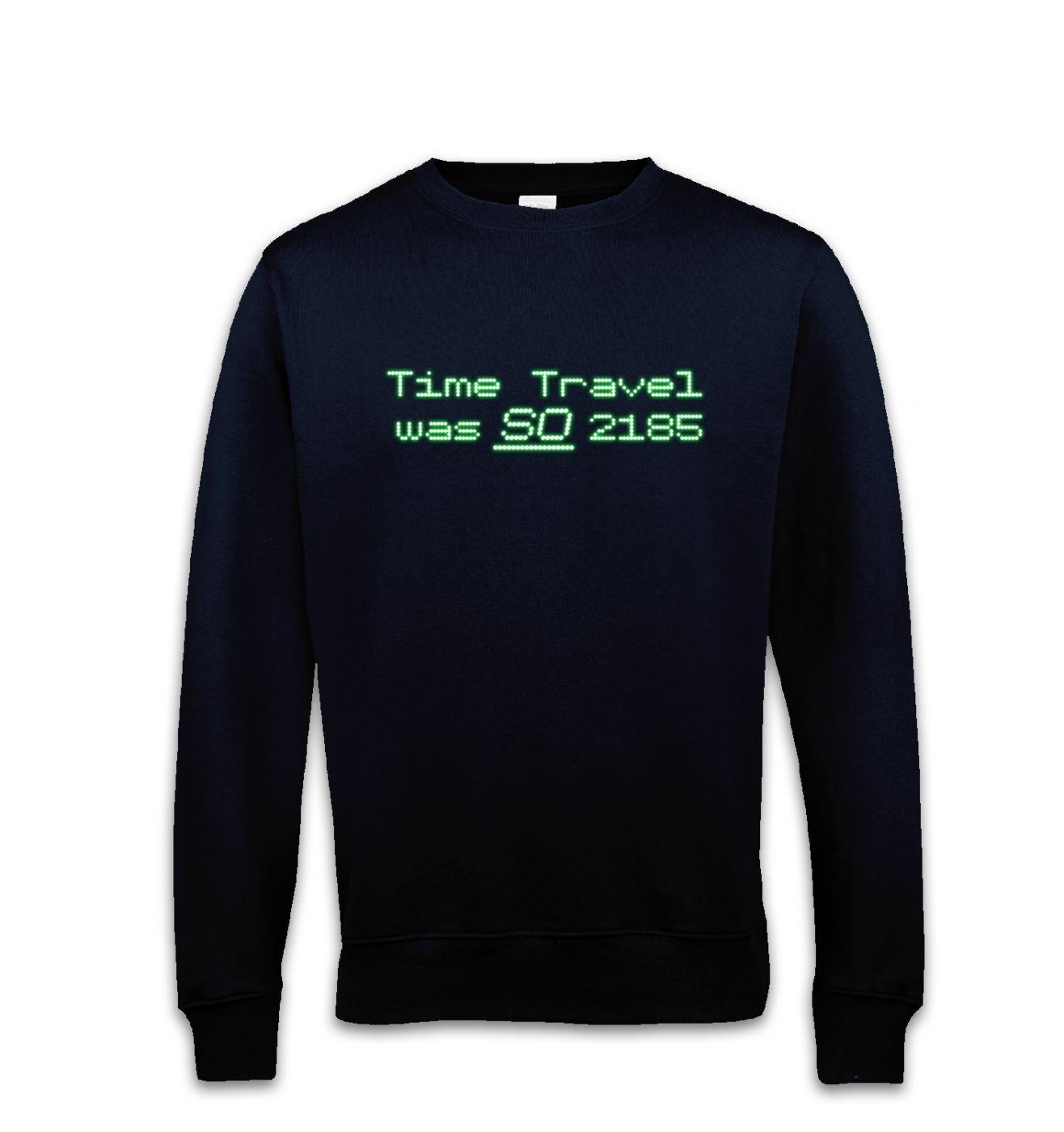 Time Travel Was So 2185 sweatshirt