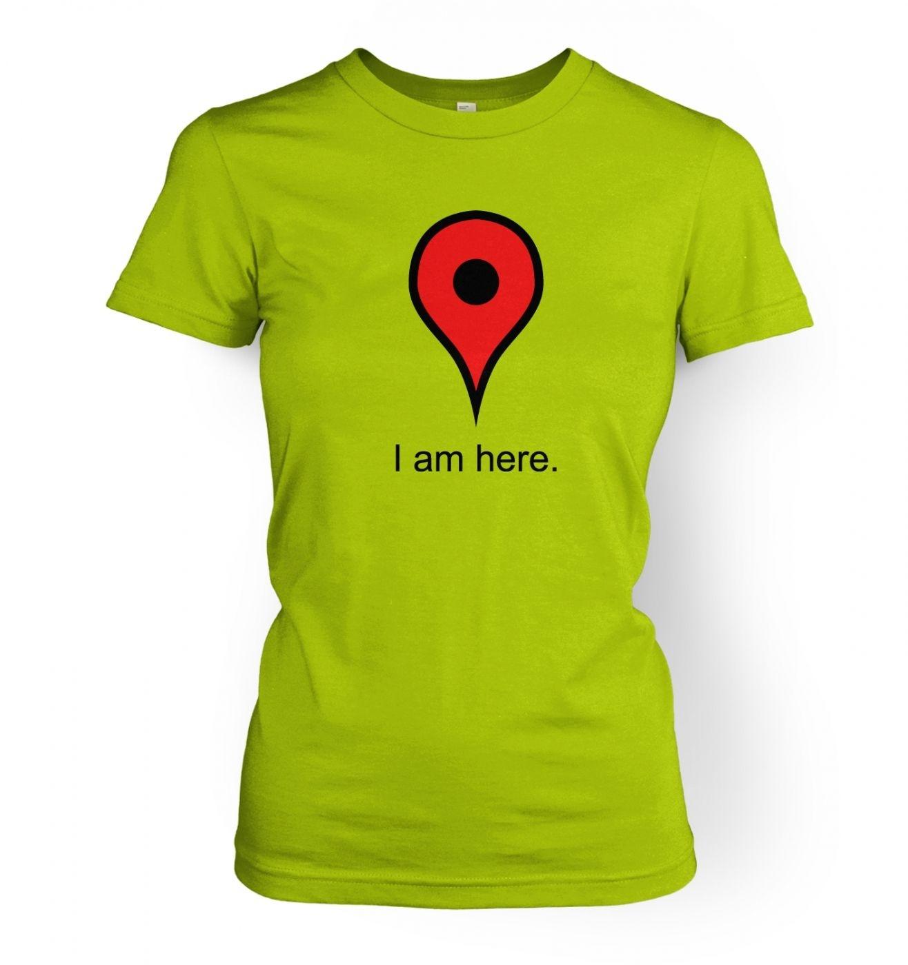 I Am Here women's t-shirt