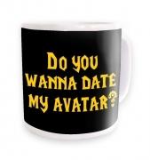 Do You Wanna Date My Avatar? mug