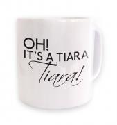 Oh! It's a tiara! TIARA! mug