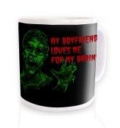 Boyfriend Loves Me For Brains mug
